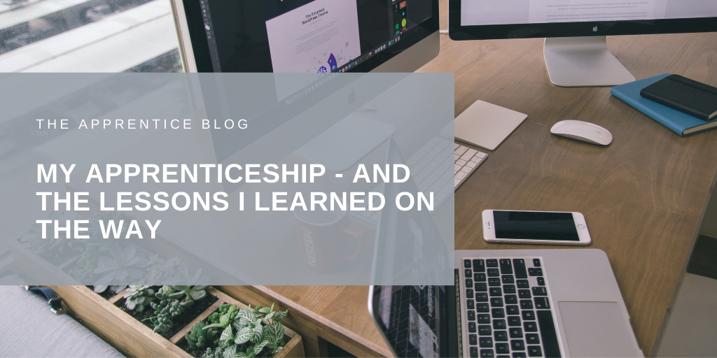 My apprenticeship - and the lessons I learned on the way